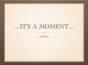 It's a moment